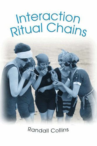 Interaction Ritual Chains (Princeton Studies in Cultural Sociology)