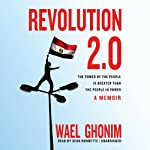 Revolution 2.0: The Power of the People Is Greater Than the People in Power - A Memoir | Wael Ghonim