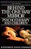 Behind the One-Way Mirror: Psychotherapy and Children (0553375121) by Katherine Davis Fishman