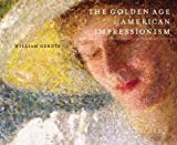 The Golden Age of American Impressionism (0823020932) by Gerdts, William H.