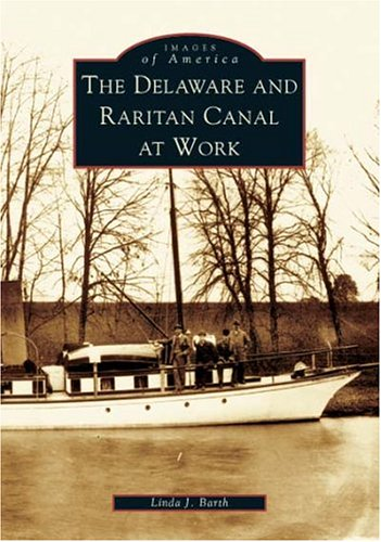 The Delaware and Raritan Canal at Work (Images of America (Arcadia Publishing))