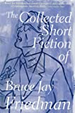 img - for The Collected Short Fiction of Bruce Jay Friedman book / textbook / text book