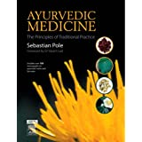 Ayurvedic Medicine: The Principles of Traditional Practiceby Sebastian Pole LicOHM ...