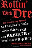 Bruce Williams Rollin' with Dre: The Unauthorized Account: An Insider's Tale of the Rise, Fall, and Rebirth of West Coast Hip Hop