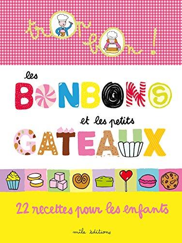 Les bonbons et les petits gateaux : 22 recettes pour les enfants