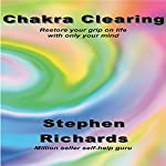 Chakra Clearing: Restore Your Grip on Life with Only Your Mind | Stephan Richards