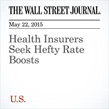 Health Insurers Seek Hefty Rate Boosts (       UNABRIDGED) by Louise Radnofsky Narrated by Ken Borgers