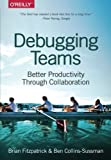 img - for Debugging Teams: Better Productivity through Collaboration book / textbook / text book