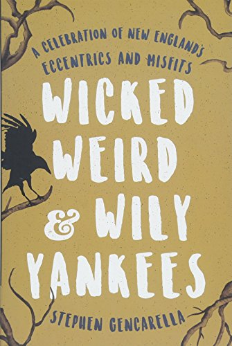 Image for Wicked Weird & Wily Yankees: A Celebration of New England's Eccentrics and Misfits
