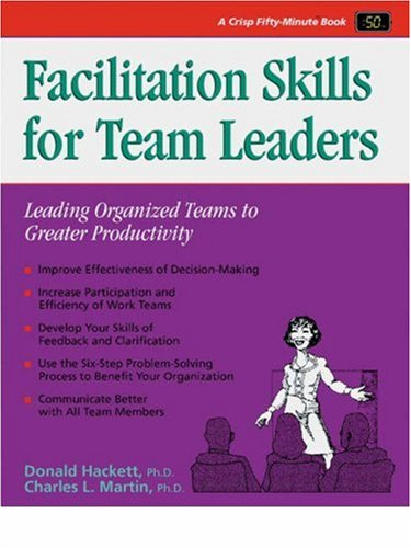 Crisp: Facilitation Skills for Team Leaders: Leading Organized Teams to Greater Productivity (Crisp Fifty-Minute Series), Hackett, Donald Wayne