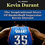 Kevin Durant: The Inspirational Story of Basketball Superstar Kevin Durant | Bill Redban