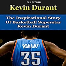 Kevin Durant: The Inspirational Story of Basketball Superstar Kevin Durant (       UNABRIDGED) by Bill Redban Narrated by Michael Pauley