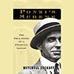 Ponzi's Scheme: The True Story of a Financial Legend | Mitchell Zuckoff