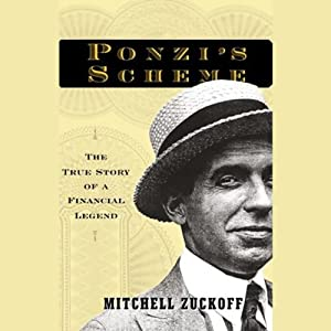 Ponzi's Scheme: The True Story of a Financial Legend | [Mitchell Zuckoff]