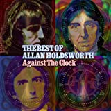Against The Clock: The Best of Allan Holdsworthby Allan Holdsworth