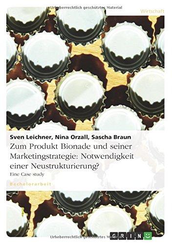 Zum Produkt Bionade und seiner Marketingstrategie: Notwendigkeit einer Neustrukturierung?: Eine Case study