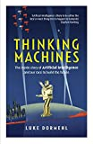 Thinking Machines: The Secret Story Behind the Race for Artificial Intelligence