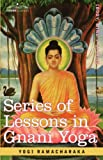 Series of Lessons in Gnani Yoga by Yogi Ramacharaka