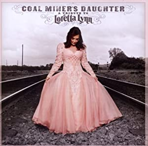 Coal Miner's Daughter: A Tribute To Loretta Lynn
