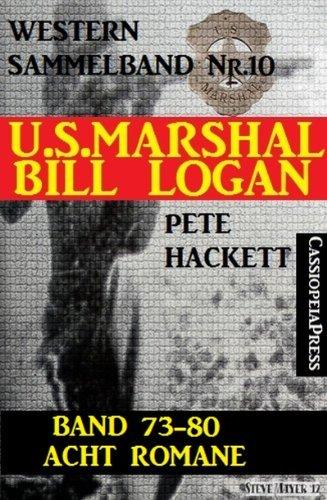 Pete Hackett - U.S. Marshal Bill Logan, Band 73-80: Acht Romane (U.S. Marshal Western Sammelband) (German Edition)