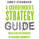 A Crowdfunder's Strategy Guide: Build a Better Business by Building Community Audiobook by Jamey Stegmaier Narrated by Mitchell Lucas