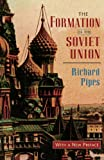 The Formation of the Soviet Union: Communism and Nationalism, 1917-1923, Revised Edition (Russian Research Center Studies) (0674309510) by Pipes, Richard
