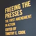 Freeing the Presses: The First Amendment in Action (       ungekürzt) von Timothy E. Cook Gesprochen von: Brian Callanan