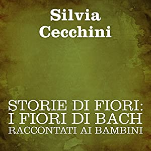 Storie di fiori: I Fiori di Bach raccontati ai bambini [Stories of Flowers: The Flowers of Bach Recounted for Children] Audiobook