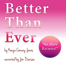 Better than Ever: How to Improve Your Results, Live a Happier Life, and Attract Everythng You Deserve! (       UNABRIDGED) by Kenya Conway-Jones Narrated by Rosemary Benson