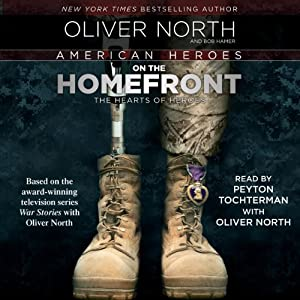 American Heroes on the Homefront: The Hearts of Heroes | [Oliver North]