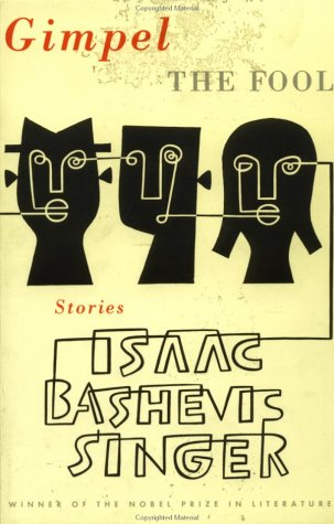 Gimpel the Fool : And Other Stories, ISAAC BASHEVIS SINGER