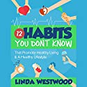 Healthy Living: 12 Habits You Don't Know That Promote Healthy Living & a Healthy Lifestyle! Audiobook by Linda Westwood Narrated by Claire Louisa
