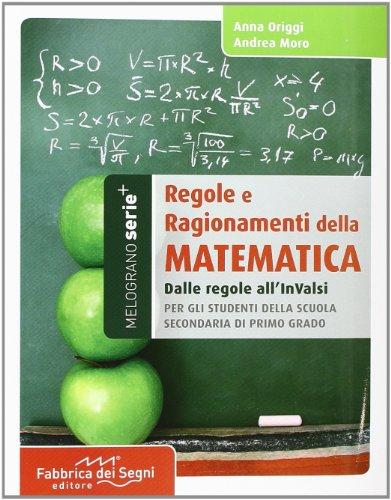 Regole e ragionamenti della matematica Dalle formule agli invalsi PDF
