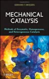 Mechanical catalysis : methods of enzymatic, homogeneous, and heterogeneous catalysis