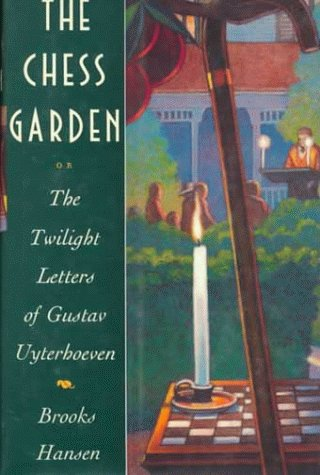 The Chess Garden: Or the Twilight Letters of Gustav Uyterhoeven