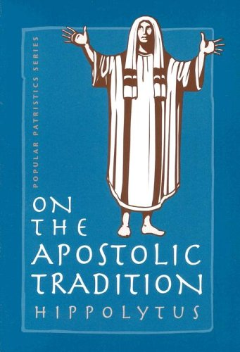 On the Apostolic Tradition (St. Vladimir's Seminary Press 'Popular Patristics' Series), ANTIPOPE HIPPOLYTUS