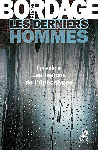 Bordage Pierre - Les Derniers Hommes épisode 3: Les légions de l'Apocalypse (Littérature)