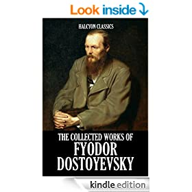 The Collected Works of Fyodor Dostoyevsky (Unexpurgated Edition) (Halcyon Classics)