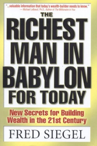 The Richest Man In Babylon For Today: New Secrets For Building Wealth in The 21st Century