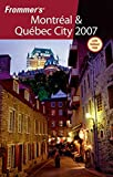 Frommers Montreal & Quebec City 2007 (Frommers Complete Guides)