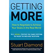 Getting More: How to Negotiate to Achieve Your Goals in the Real World | [Stuart Diamond]