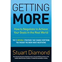 Getting More: How to Negotiate to Achieve Your Goals in the Real World (       UNABRIDGED) by Stuart Diamond Narrated by Marc Cashman