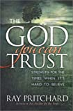 The God You Can Trust: Strength for the Times When It's Hard to Believe