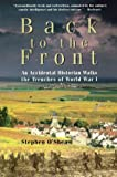 Back to the Front: An Accidental Historian Walks the Trenches of World War I (1550545779) by O'Shea, Stephen