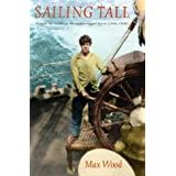 Sailing Tall: Around the World on the Square-Rigged Passat, 1946-1948by Max Wood