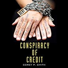 Conspiracy of Credit (       UNABRIDGED) by Corey P. Smith Narrated by Dave Wright