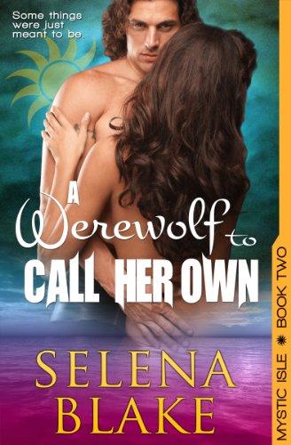A Werewolf to Call Her Own (Mystic Isle, Book 2) by Selena Blake