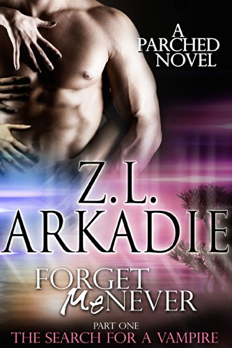 Z.L. Arkadie - Forget Me Never (Pt 1): The Search For A Vampire
