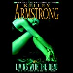 Living with the Dead: Women of the Otherworld, Book 9 (       UNABRIDGED) by Kelley Armstrong Narrated by Jen Taylor