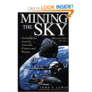Mining The Sky: Untold Riches From The Asteroids, Comets, And Planets (Helix Book) John S. Lewis